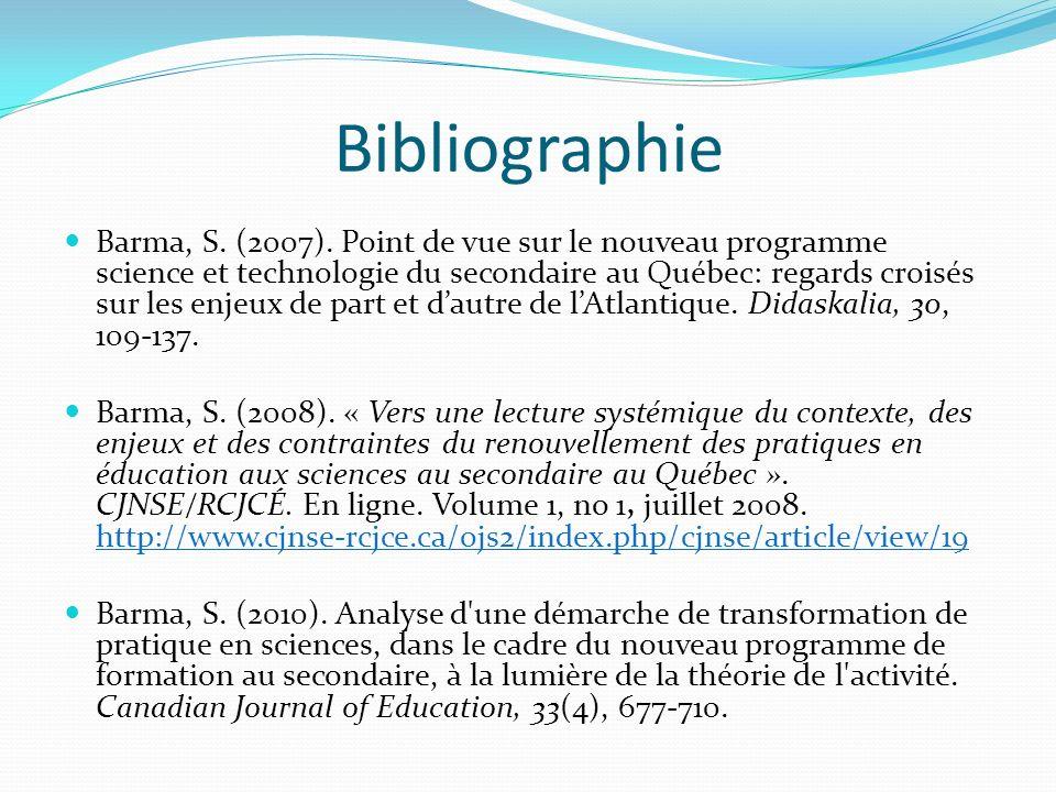 Bibliographie Barma, S. (2007). Point de vue sur le nouveau programme science et technologie du secondaire au Québec: regards croisés sur les enjeux d