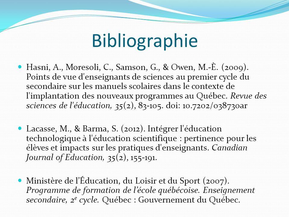 Bibliographie Hasni, A., Moresoli, C., Samson, G., & Owen, M.-È. (2009). Points de vue d'enseignants de sciences au premier cycle du secondaire sur le