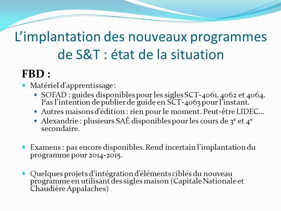 Limplantation des nouveaux programmes de S&T : état de la situation FBD : Matériel dapprentissage : SOFAD : guides disponibles pour les sigles SCT-406