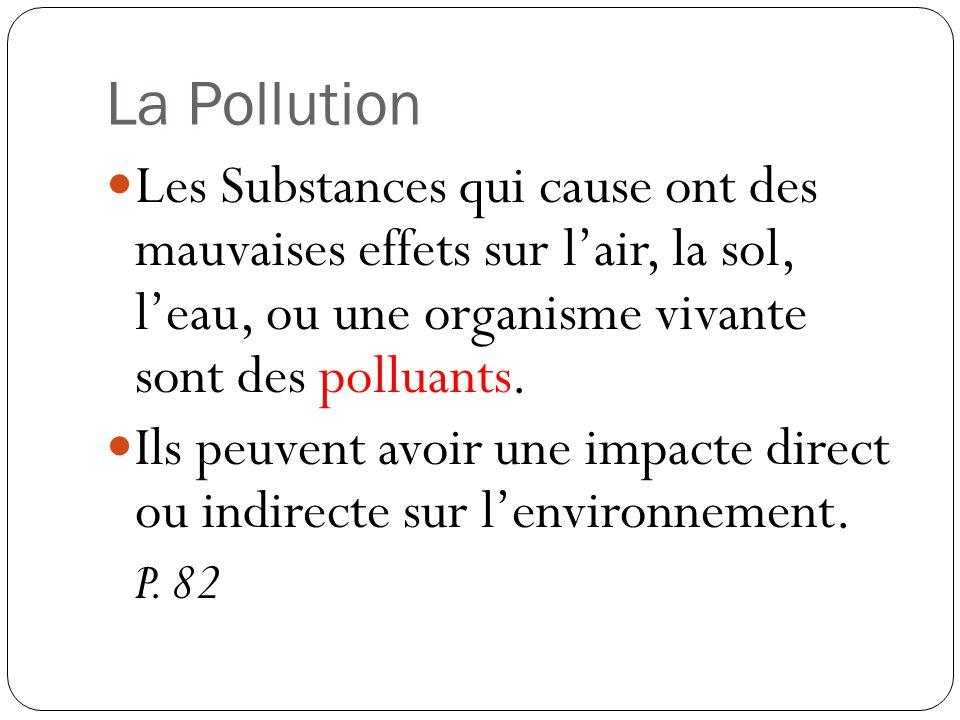 La Pollution Les Substances qui cause ont des mauvaises effets sur lair, la sol, leau, ou une organisme vivante sont des polluants.
