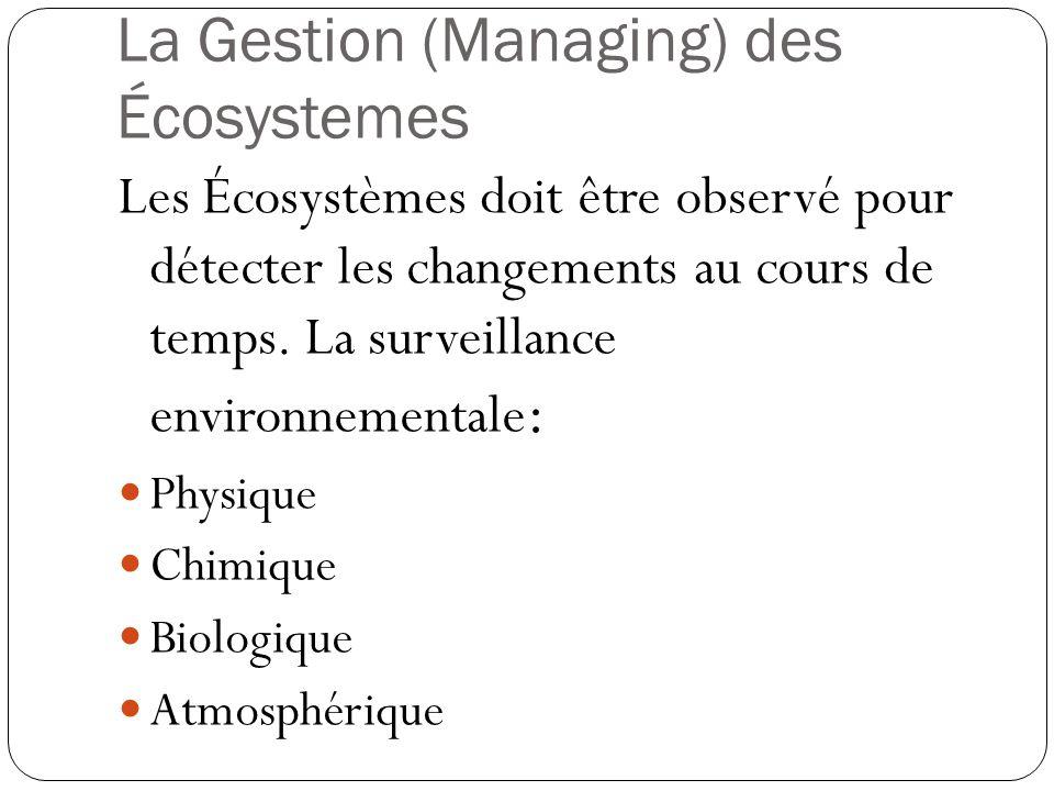 La Gestion (Managing) des Écosystemes Les Écosystèmes doit être observé pour détecter les changements au cours de temps. La surveillance environnement