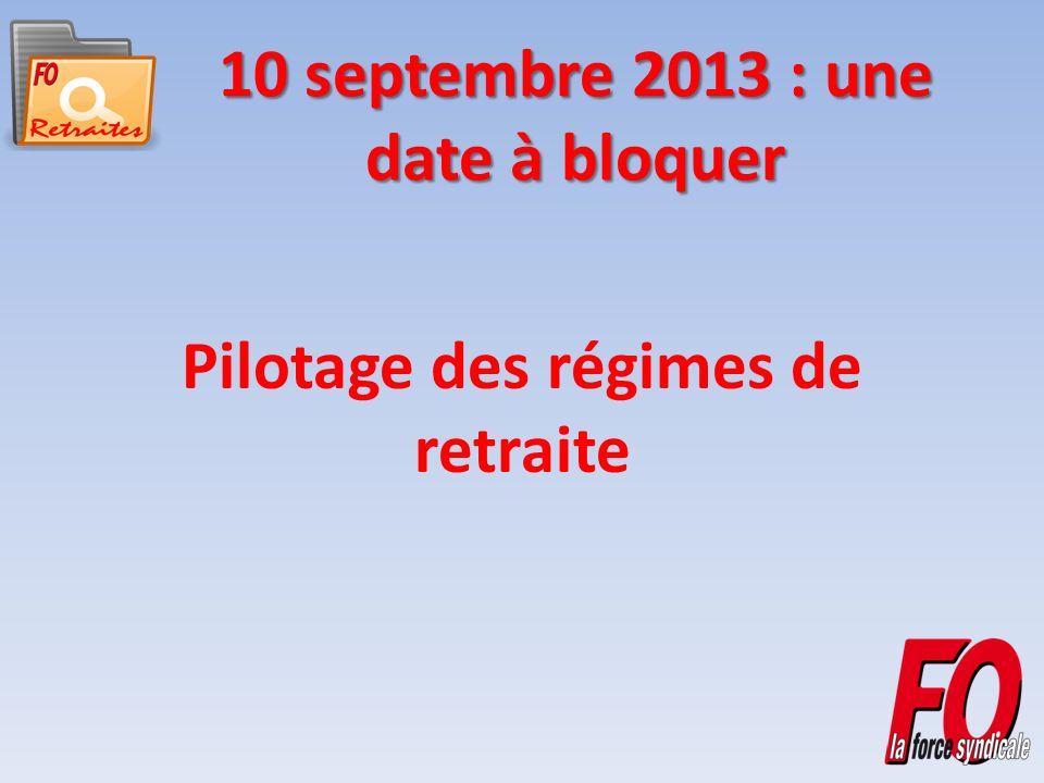 10 septembre 2013 : une date à bloquer Pilotage des régimes de retraite