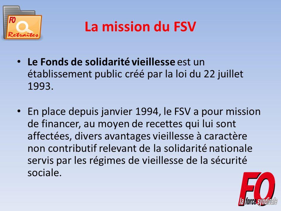 La mission du FSV Le Fonds de solidarité vieillesse est un établissement public créé par la loi du 22 juillet 1993.