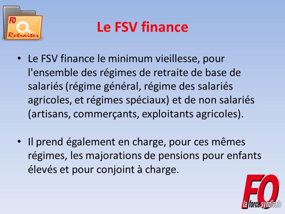 Le FSV finance Le FSV finance le minimum vieillesse, pour l ensemble des régimes de retraite de base de salariés (régime général, régime des salariés agricoles, et régimes spéciaux) et de non salariés (artisans, commerçants, exploitants agricoles).