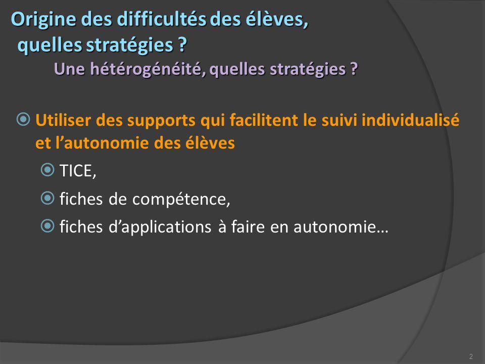 2 Origine des difficultés des élèves, Origine des difficultés des élèves, quelles stratégies ? quelles stratégies ? Une hétérogénéité, quelles stratég