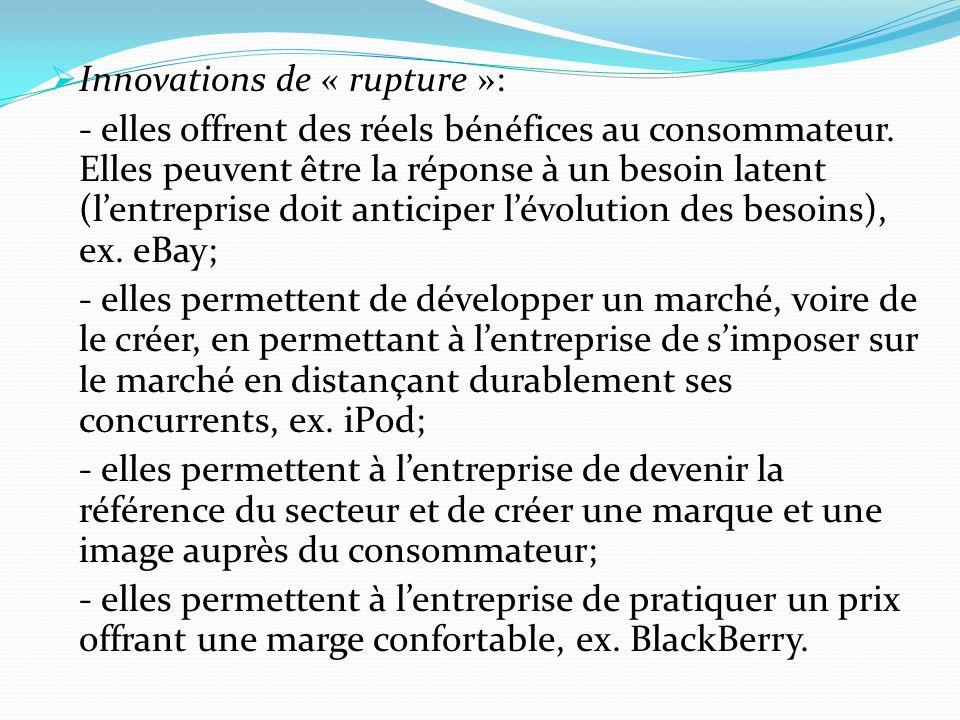 Innovations de « rupture »: - elles offrent des réels bénéfices au consommateur. Elles peuvent être la réponse à un besoin latent (lentreprise doit an