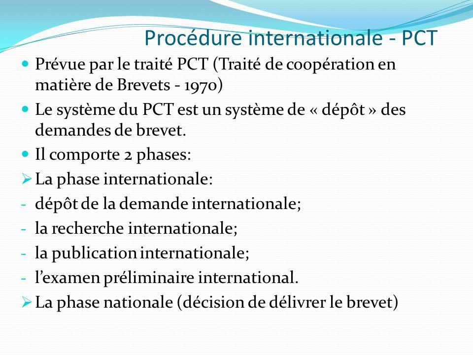 Prévue par le traité PCT (Traité de coopération en matière de Brevets - 1970) Le système du PCT est un système de « dépôt » des demandes de brevet. Il
