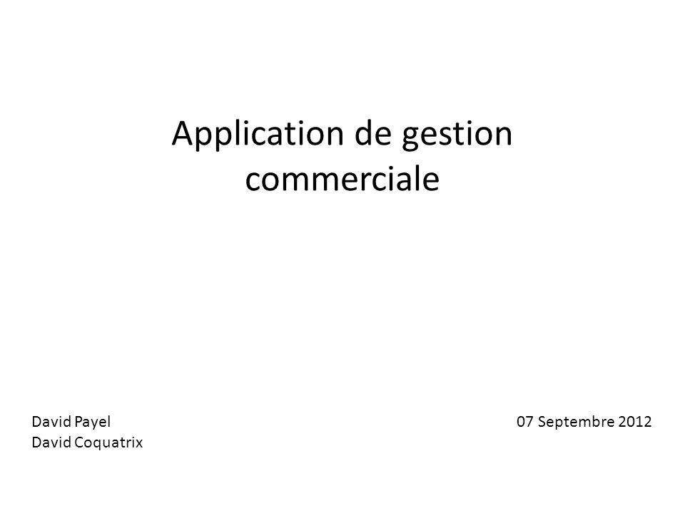 David Payel David Coquatrix Application de gestion commerciale 07 Septembre 2012