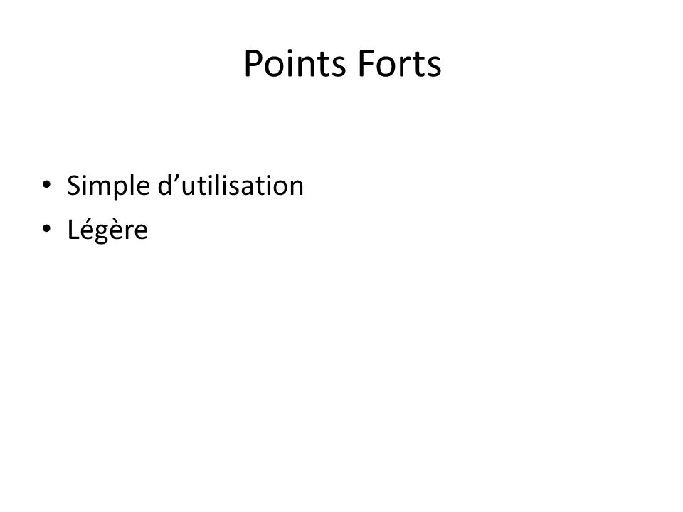 Points Forts Simple dutilisation Légère