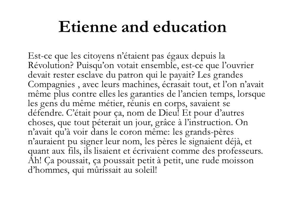 Etienne and education Est-ce que les citoyens nétaient pas égaux depuis la Révolution? Puisquon votait ensemble, est-ce que louvrier devait rester esc