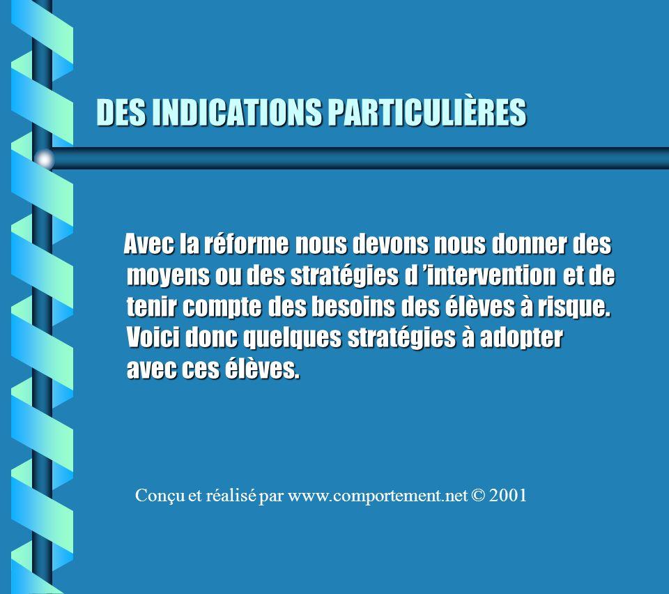DES INDICATIONS PARTICULIÈRES Avec la réforme nous devons nous donner des moyens ou des stratégies d intervention et de tenir compte des besoins des élèves à risque.