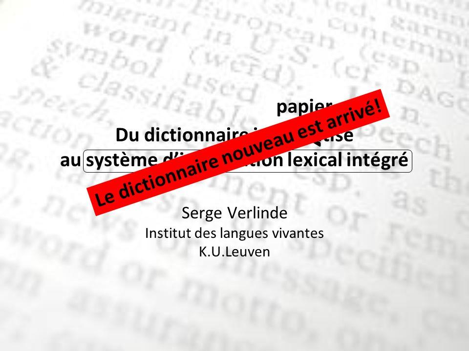Du dictionnaire informatisé au système dinformation lexical intégré Serge Verlinde Institut des langues vivantes K.U.Leuven X papier Le dictionnaire nouveau est arrivé!