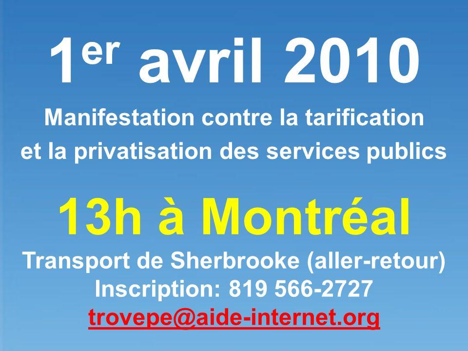 1 er avril 2010 Manifestation contre la tarification et la privatisation des services publics 13h à Montréal Transport de Sherbrooke (aller-retour) In