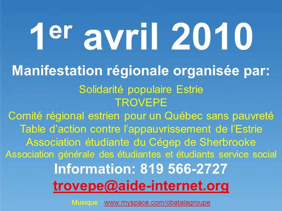 1 er avril 2010 Manifestation régionale organisée par: Solidarité populaire Estrie TROVEPE Comité régional estrien pour un Québec sans pauvreté Table