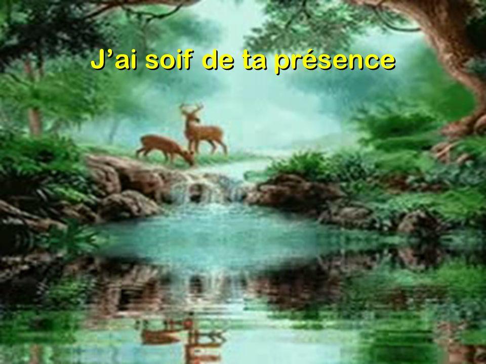 J ai soif de ta présence, Divin chef de ma foi ; Dans ma faiblesse immense Que ferais-je sans toi .