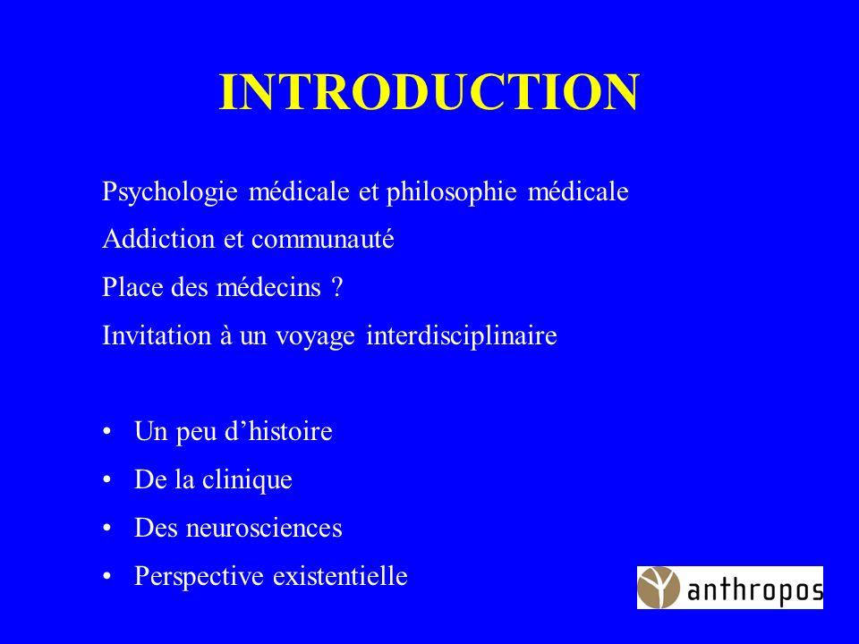INTRODUCTION Psychologie médicale et philosophie médicale Addiction et communauté Place des médecins .