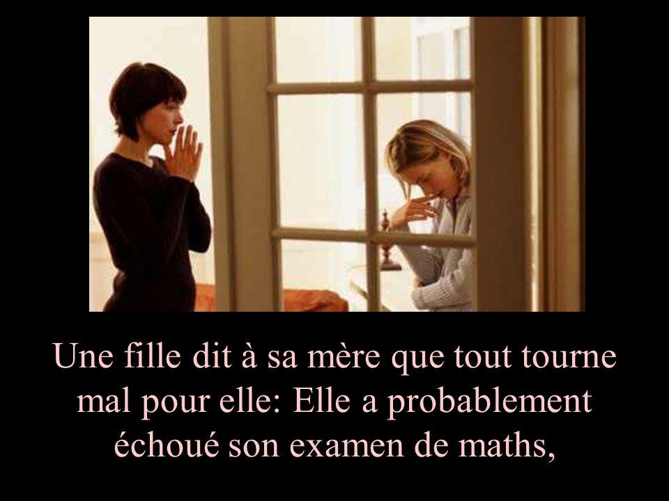 Une fille dit à sa mère que tout tourne mal pour elle: Elle a probablement échoué son examen de maths,