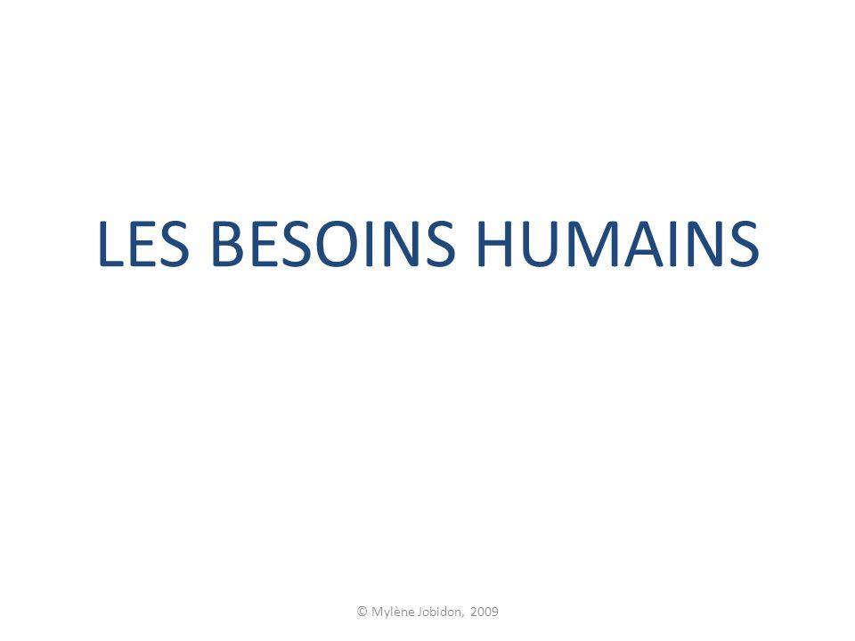 © Mylène Jobidon, 2009 LES BESOINS HUMAINS