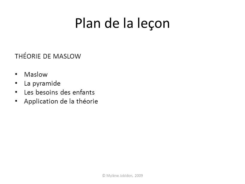 © Mylène Jobidon, 2009 La théorie de Maslow Qui est Abraham Maslow?