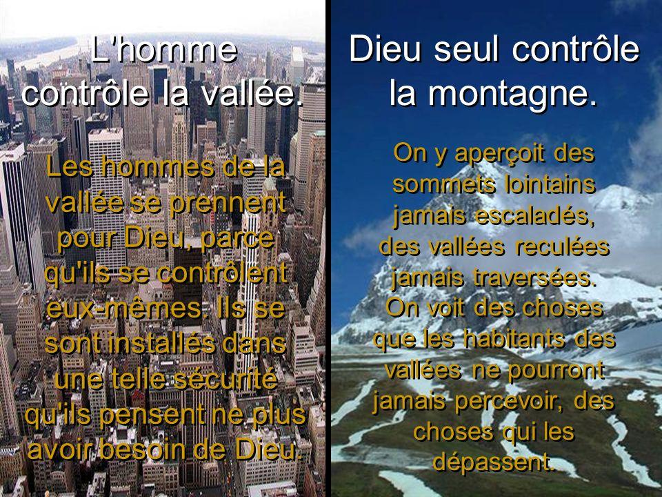 L'homme contrôle la vallée. Dieu seul contrôle la montagne. Les hommes de la vallée se prennent pour Dieu, parce qu'ils se contrôlent eux-mêmes. Ils s