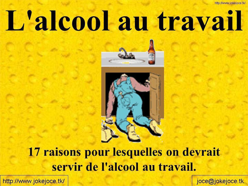 L alcool au travail 17 raisons pour lesquelles on devrait servir de l alcool au travail.