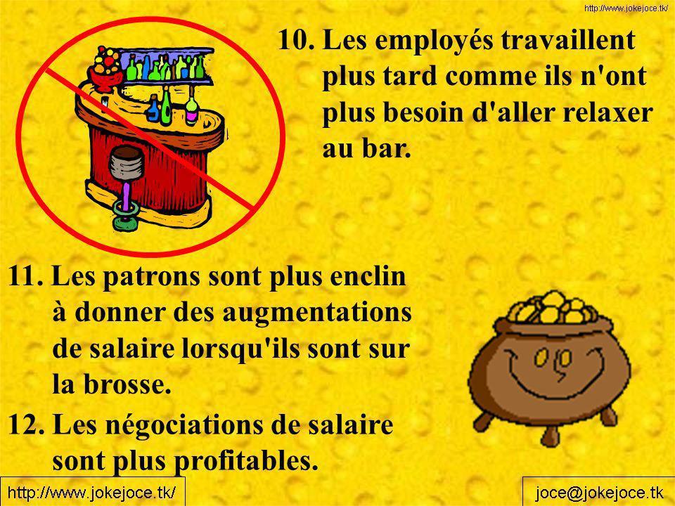 11. Les patrons sont plus enclin à donner des augmentations de salaire lorsqu'ils sont sur la brosse. 12. Les négociations de salaire sont plus profit