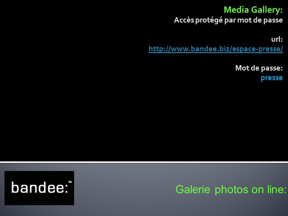Galerie photos on line: Media Gallery: Accès protégé par mot de passe url: http://www.bandee.biz/espace-presse/ Mot de passe: presse