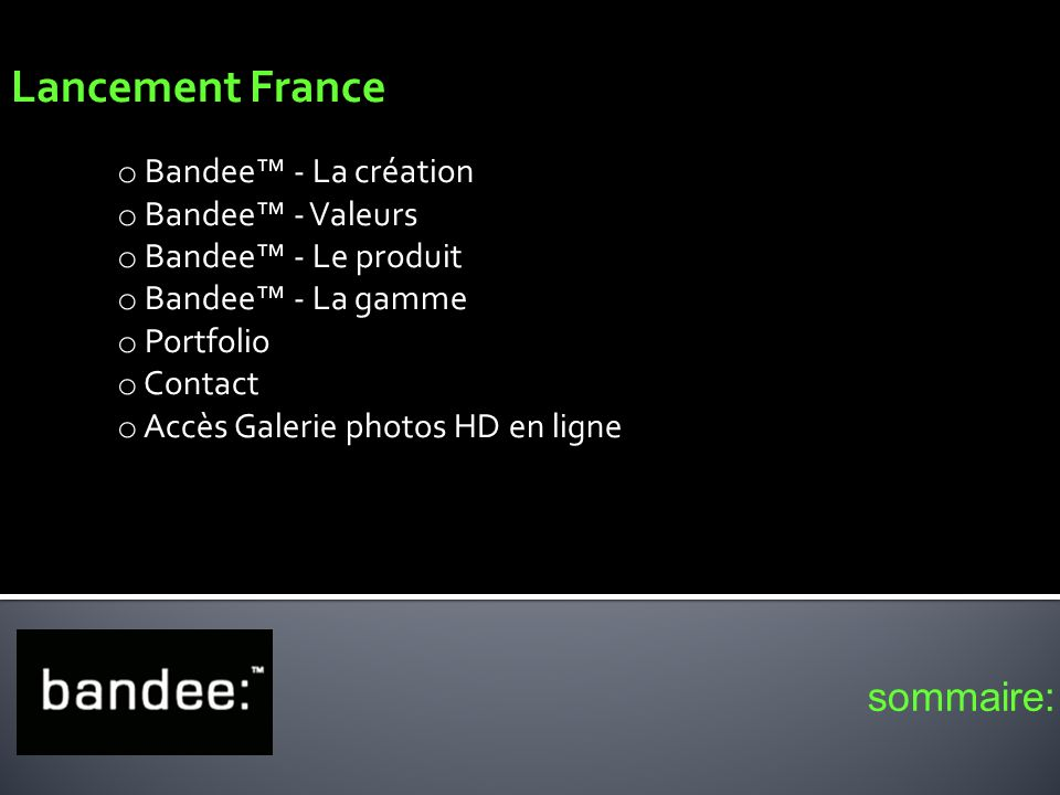 sommaire: Lancement France o Bandee - La création o Bandee - Valeurs o Bandee - Le produit o Bandee - La gamme o Portfolio o Contact o Accès Galerie p