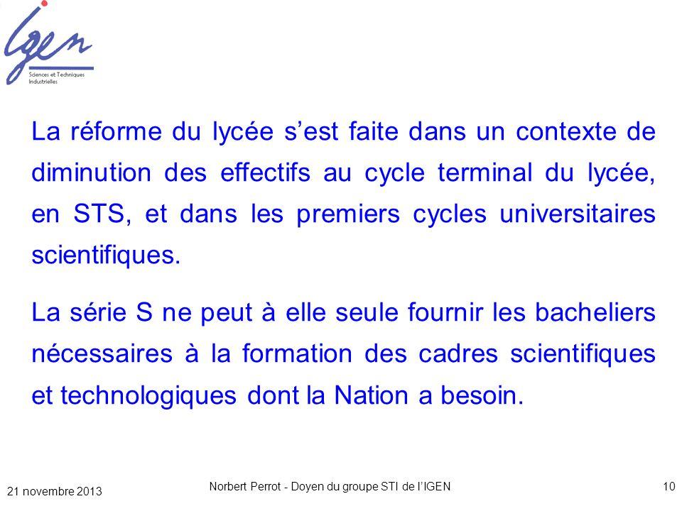 21 novembre 2013 Norbert Perrot - Doyen du groupe STI de lIGEN10 La réforme du lycée sest faite dans un contexte de diminution des effectifs au cycle