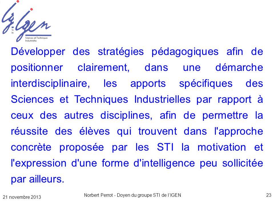 Norbert Perrot - Doyen du groupe STI de lIGEN23 Développer des stratégies pédagogiques afin de positionner clairement, dans une démarche interdiscipli