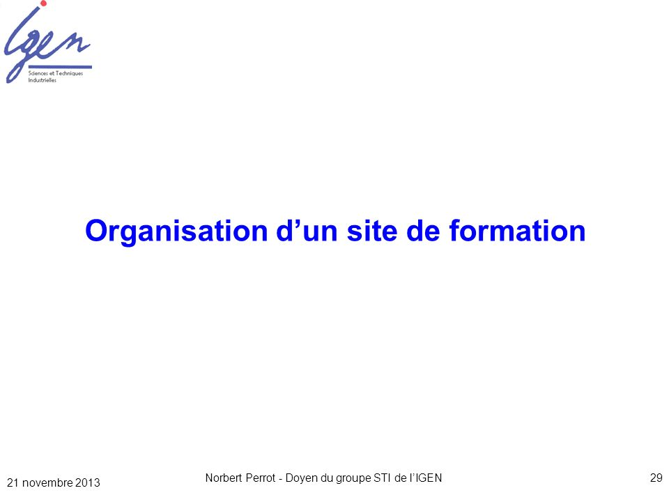 Norbert Perrot - Doyen du groupe STI de lIGEN29 Organisation dun site de formation 21 novembre 2013