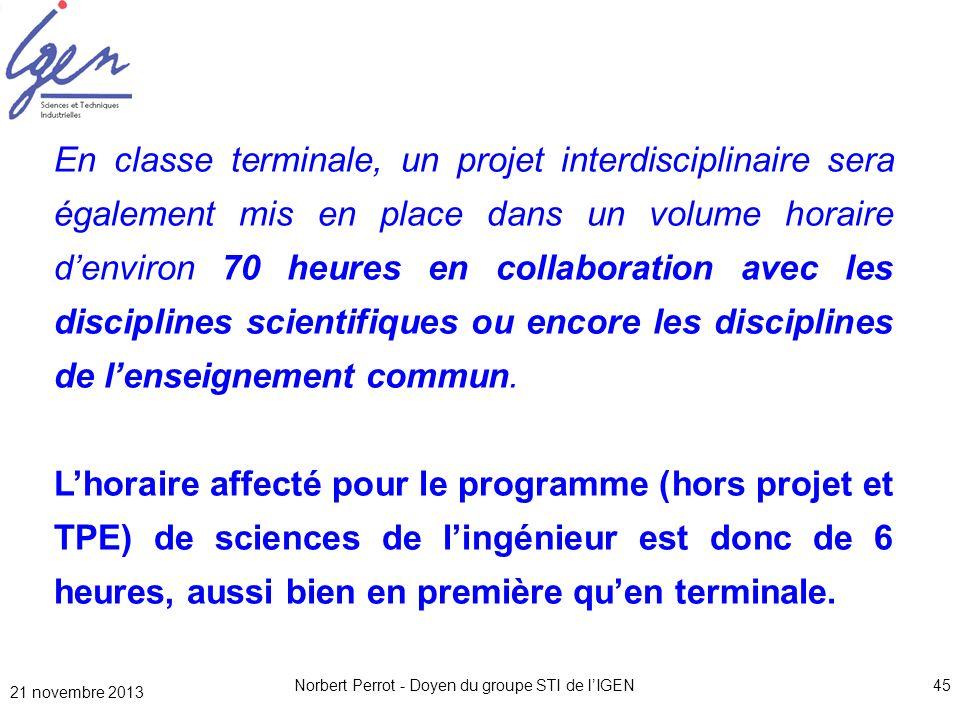 21 novembre 2013 Norbert Perrot - Doyen du groupe STI de lIGEN45 En classe terminale, un projet interdisciplinaire sera également mis en place dans un