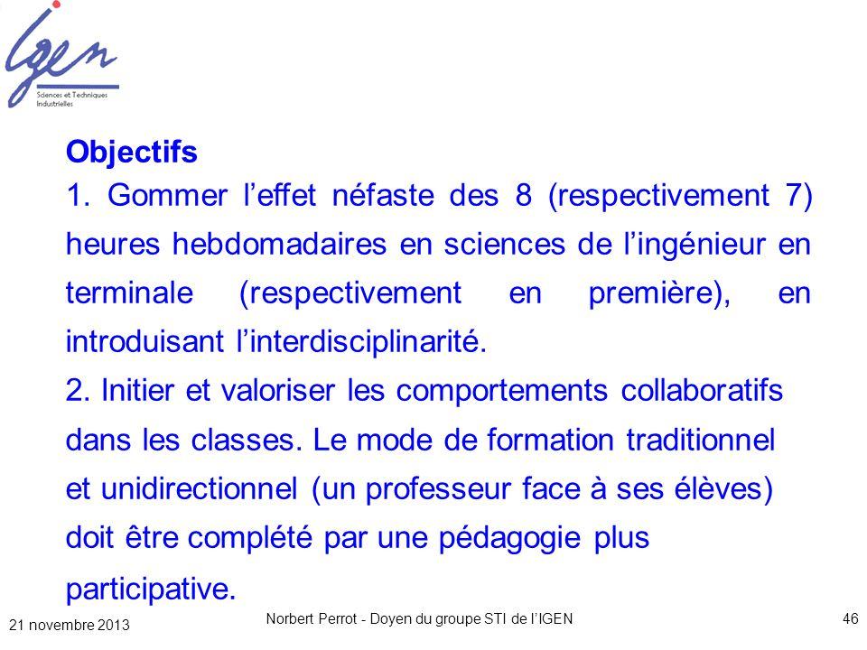 21 novembre 2013 Norbert Perrot - Doyen du groupe STI de lIGEN46 Objectifs 1. Gommer leffet néfaste des 8 (respectivement 7) heures hebdomadaires en s