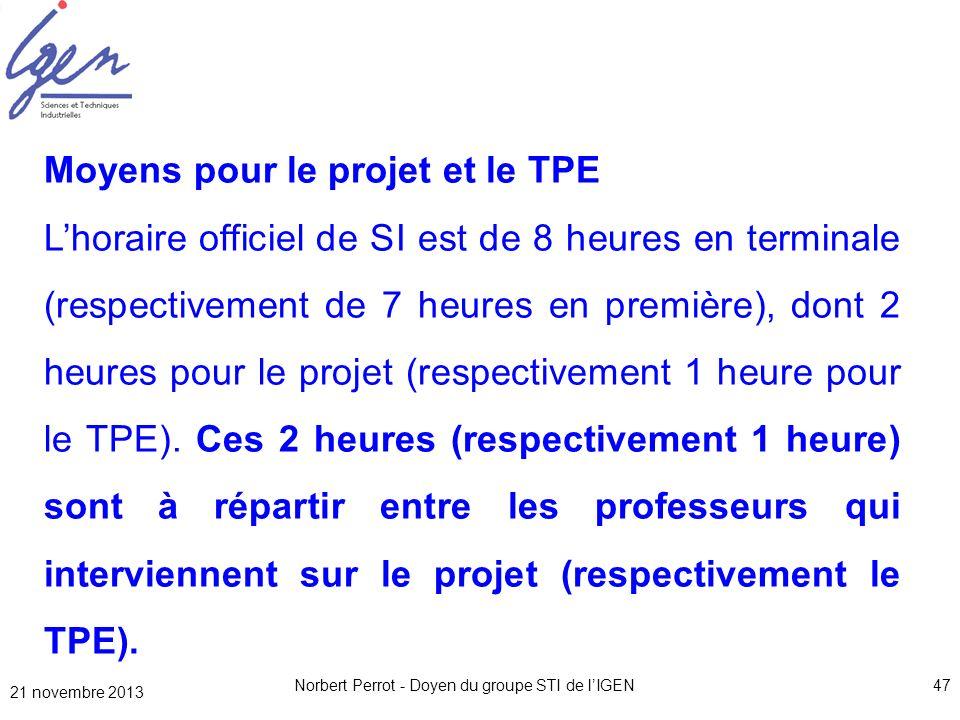 21 novembre 2013 Norbert Perrot - Doyen du groupe STI de lIGEN47 Moyens pour le projet et le TPE Lhoraire officiel de SI est de 8 heures en terminale