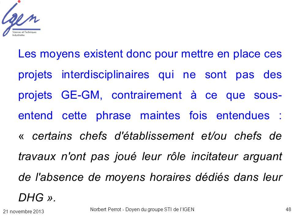 21 novembre 2013 Norbert Perrot - Doyen du groupe STI de lIGEN48 Les moyens existent donc pour mettre en place ces projets interdisciplinaires qui ne