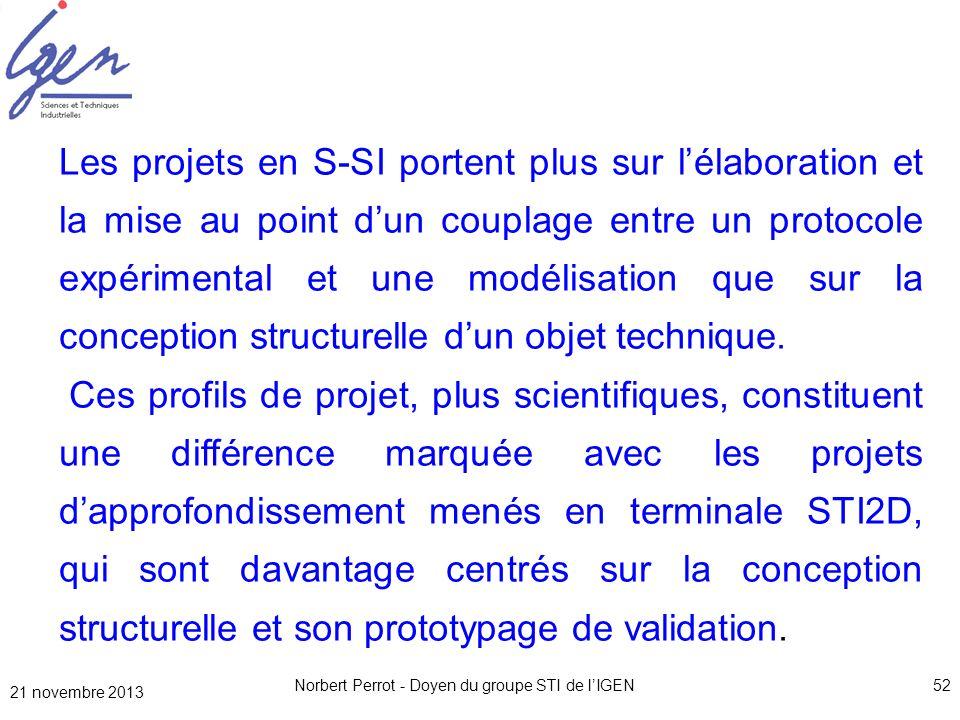 21 novembre 2013 Norbert Perrot - Doyen du groupe STI de lIGEN52 Les projets en S-SI portent plus sur lélaboration et la mise au point dun couplage en