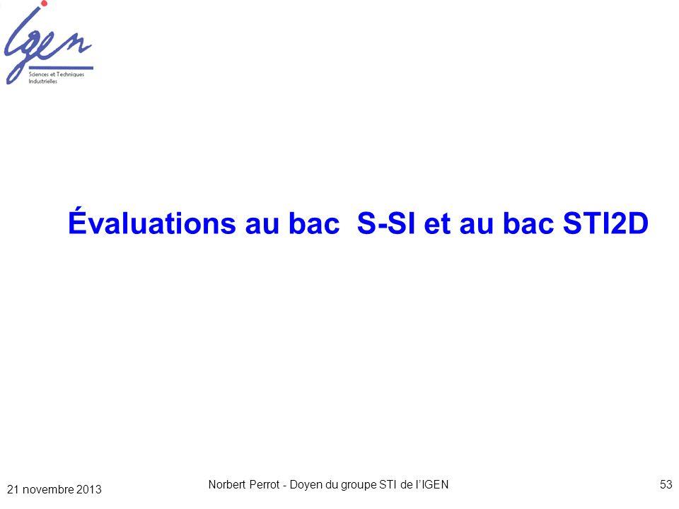 21 novembre 2013 Norbert Perrot - Doyen du groupe STI de lIGEN53 Évaluations au bac S-SI et au bac STI2D