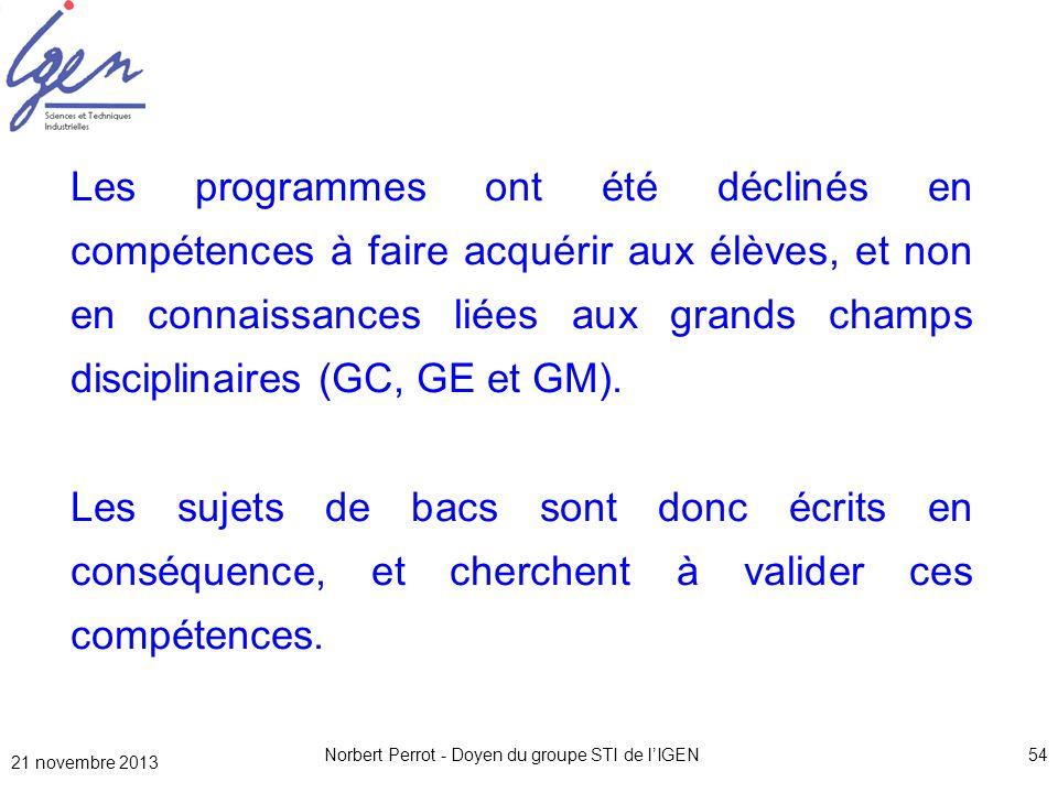 21 novembre 2013 Norbert Perrot - Doyen du groupe STI de lIGEN54 Les programmes ont été déclinés en compétences à faire acquérir aux élèves, et non en