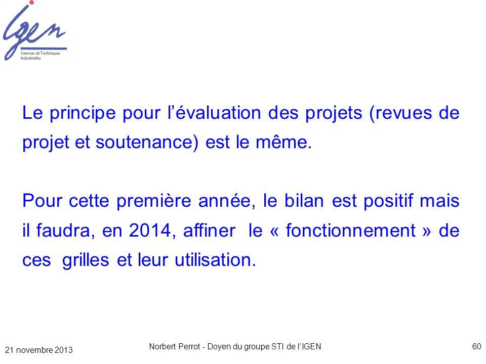 21 novembre 2013 Norbert Perrot - Doyen du groupe STI de lIGEN60 Le principe pour lévaluation des projets (revues de projet et soutenance) est le même
