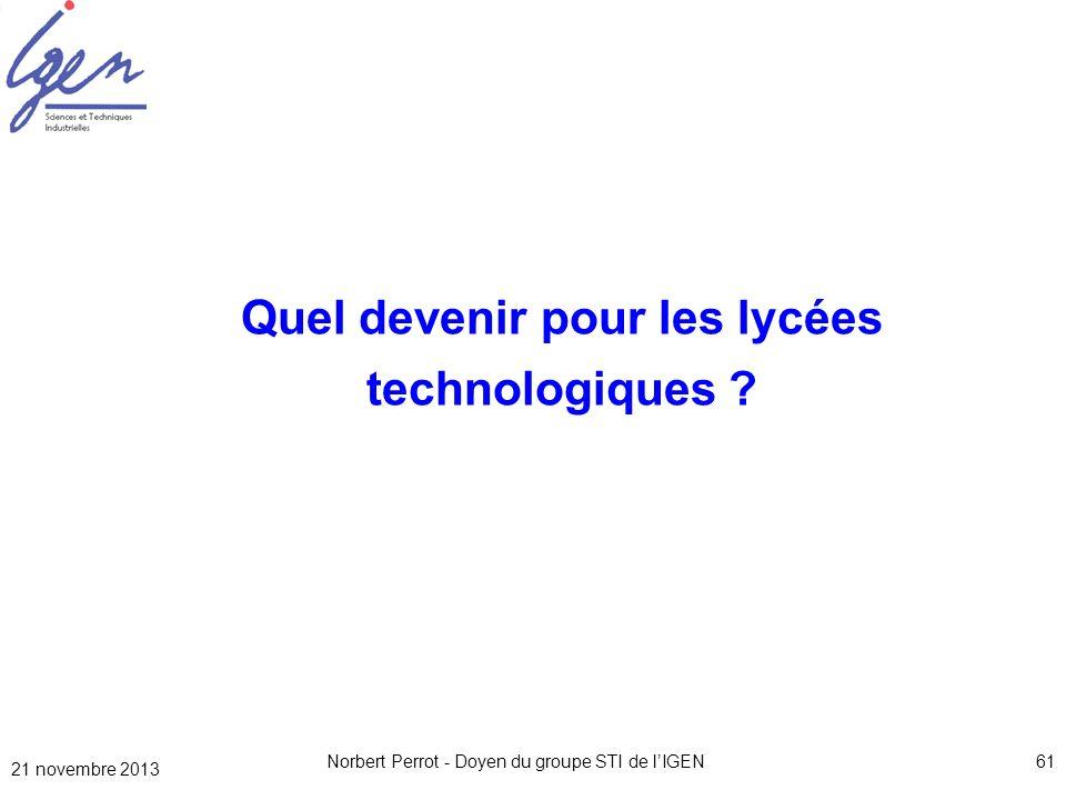 21 novembre 2013 Norbert Perrot - Doyen du groupe STI de lIGEN61 Quel devenir pour les lycées technologiques ?