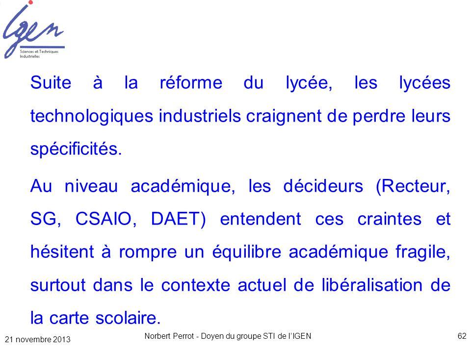21 novembre 2013 Norbert Perrot - Doyen du groupe STI de lIGEN62 Suite à la réforme du lycée, les lycées technologiques industriels craignent de perdr