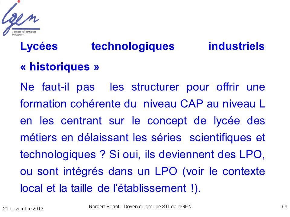 21 novembre 2013 Norbert Perrot - Doyen du groupe STI de lIGEN64 Lycées technologiques industriels « historiques » Ne faut-il pas les structurer pour