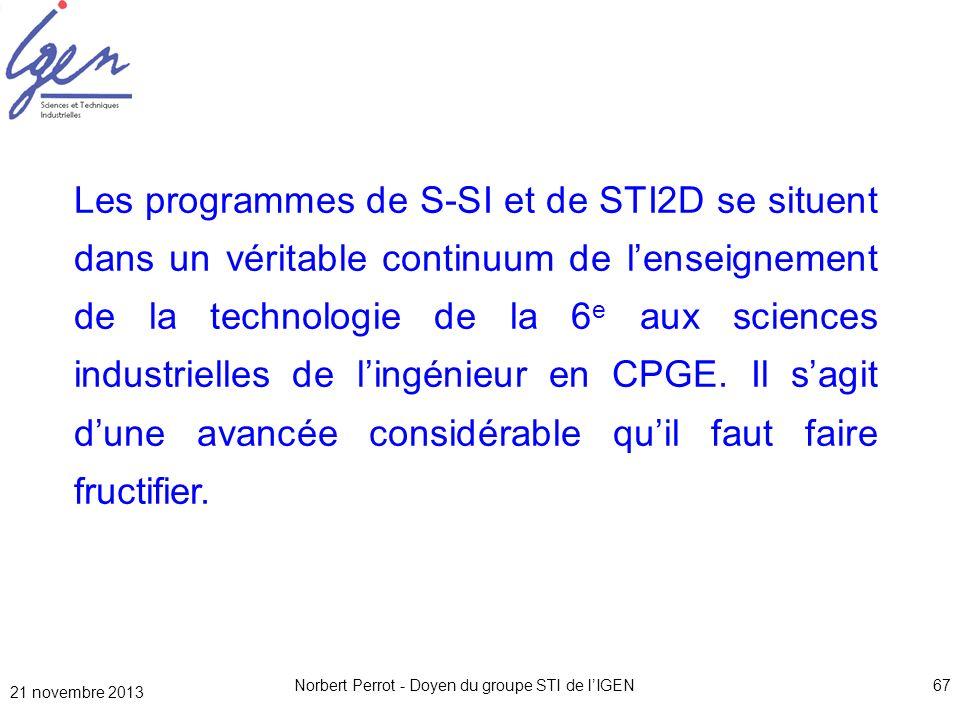 21 novembre 2013 Norbert Perrot - Doyen du groupe STI de lIGEN67 Les programmes de S-SI et de STI2D se situent dans un véritable continuum de lenseign