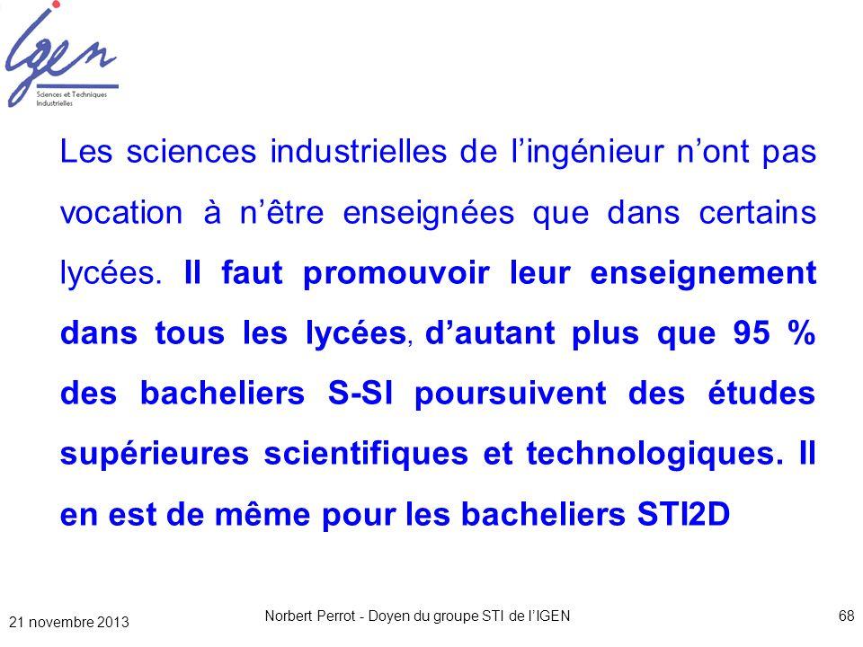 21 novembre 2013 Norbert Perrot - Doyen du groupe STI de lIGEN68 Les sciences industrielles de lingénieur nont pas vocation à nêtre enseignées que dan