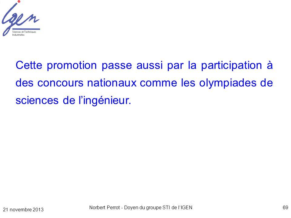 21 novembre 2013 Norbert Perrot - Doyen du groupe STI de lIGEN69 Cette promotion passe aussi par la participation à des concours nationaux comme les o