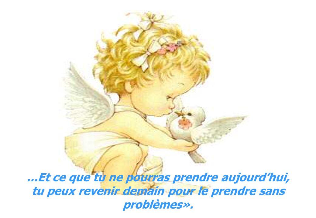 ...Et ce que tu ne pourras prendre aujourdhui, tu peux revenir demain pour le prendre sans problèmes».