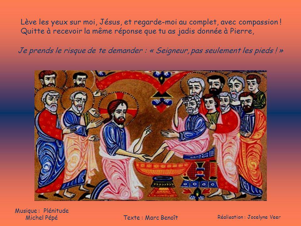Lève les yeux sur moi, Jésus, et regarde-moi au complet, avec compassion ! Quitte à recevoir la même réponse que tu as jadis donnée à Pierre, Je prend