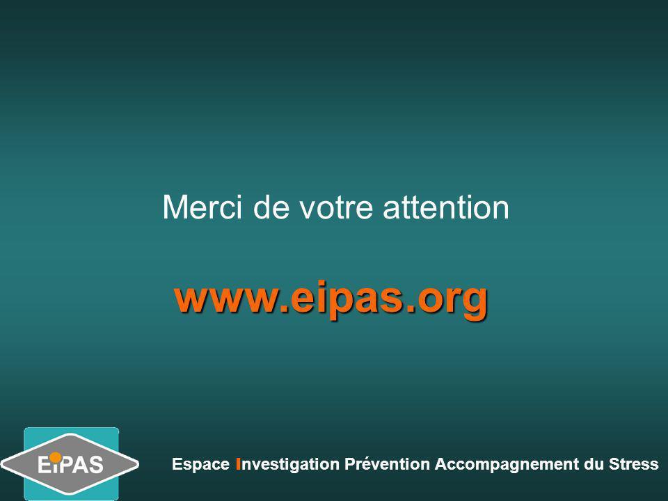 Merci de votre attention Espace I nvestigation Prévention Accompagnement du Stress www.eipas.org
