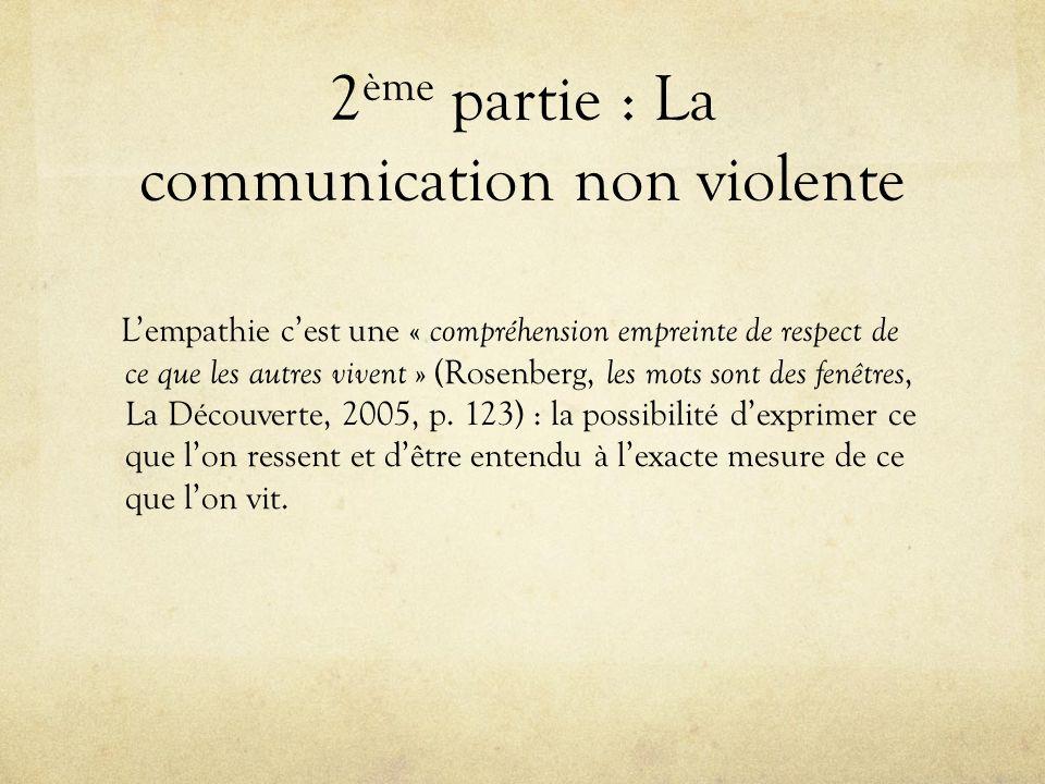 2 ème partie : La communication non violente Lempathie cest une « compréhension empreinte de respect de ce que les autres vivent » (Rosenberg, les mot
