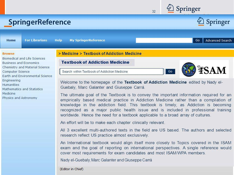 32 Welcome to the homepage of the Textbook of Addiction Medicine edited by Nady el- Guebaly, Marc Galanter and Giuseppe Carrá. The ultimate goal of th